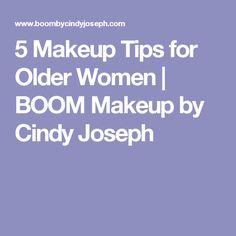 5 Makeup Tips for Older Women | BOOM Makeup by Cindy Joseph