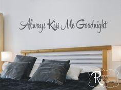 Bedroom Decal Bedroom Art - Always Kiss Me Goodnight #2 Vinyl Bedroom Wall Decal - Bedroom Decor- Bedroom Wall Decor