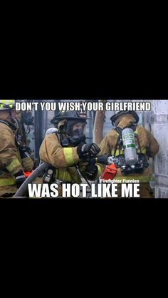 Firefighting women, this is my next goal in life. To be a firefighter on top of…