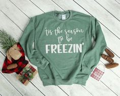 Tis the Season to be Freezing Sweatshirt, Cold, I am Cold, Tis the Season, Sweatshirt