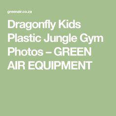Dragonfly Kids Plastic Jungle Gym Photos – GREEN AIR EQUIPMENT