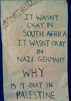 Why is it okay in Palestine? - As a South African this makes me furious.  FREE PALESTINE