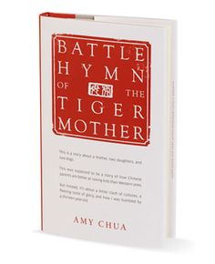 Battle Hymn of the Tiger Mother  By Amy Chua :   256 pages; Penguin   Available at: Amazon.com | Barnes & Noble | IndieBound  Most Provocative Book of 2011  This manifesto of Chinese motherhood sparked major controversy. No slumber parties? Unthinkable. Except that Chua really made us think.  — Sara Nelson