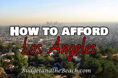Thinking about moving to LA? I give my perspective on how to afford living in Los Angeles