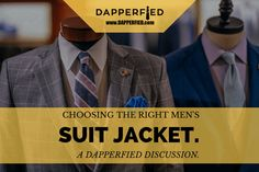 Choosing the Right Men's Suit Jacket - A Discussion. - http://www.dapperfied.com/choosing-the-right-mens-suit-jacket/