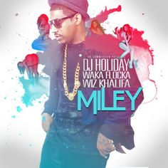 DJ Holiday ft. Waka Flocka & Wiz Khalifa – Miley