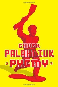 """""""Pygmy"""" by Chuck Palahniuk-operative me love this book"""