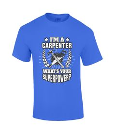 I'm A Carpenter – What's Your Superpower? T-Shirt - Royal Blue / Small