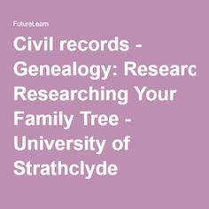 Civil records - Genealogy: Researching Your Family Tree - University of Strathclyde