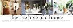 for the love of a house - very nice blog