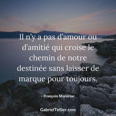 Il n'y a pas d'amour ou d'amitié qui croise le chemin de notre destinée sans laisser de marque pour toujours. - François Mocuriac #citation #citationdujour #proverbe #quote #frenchquote #pensées #phrases #french #français