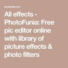 All effects - PhotoFunia: Free pic editor online with library of picture effects & photo filters