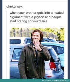 When you're watching SPN, and people walk by looking at you weird when they overhear the show being the show...