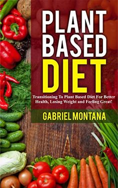 Plant Based Diet: Transitioning to a Plant Based Diet for... https://www.amazon.com/dp/B01MTD4ULC/ref=cm_sw_r_pi_dp_x_.gYKybMKKJC50