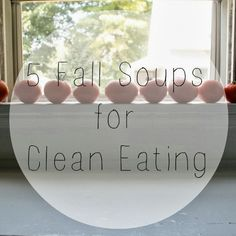 5 Fall Soups For Clean Eating - Today Is My Favorite