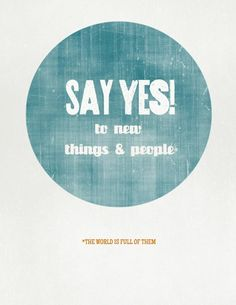This weekend, say yes to new things and people