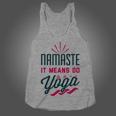 Namaste Means DO YOGA, Cute Workout Shirt on an Athletic Grey Racerback