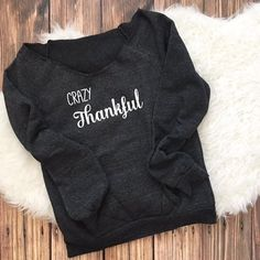 Crazy Thankful Thanksgiving Sweatshirt for Women | Gentry California | $33 | Click link to shop: http://www.gentrycalifornia.com/collections/fall2016women/products/crazy-thankful-sweatshirt