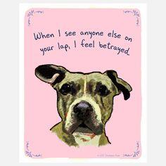 If I were a dog I would feel the same way.