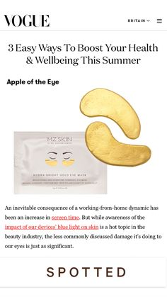 Increased screen time during this pandemic has caused a lot of stress on our mind, body, and also our eyes! @britishvogue features @mzskinofficial Hydra-Bright Gold Eye Masks to instantly refresh and perk up dull, tired eyes. Saturated in nano gold particles, Hyaluronic Acid and collagen, these masks help brighten, depuff and iron away wrinkles around the eyes. @georgialday #MZSkin #DrMaryamZamani #MZGlow #Vogue #goldeyemask #skincare #lockdown #pandemic #tiredeyes #glowingskin #eyemask Gold Eye Mask, Eye Masks, Gold Eyes, Dry Eye Drops, The Beauty Chef, Tired Eyes, Blood Vessels, Beauty Industry, Oral Health