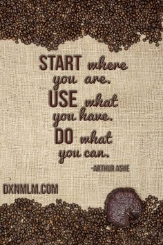 Inspirational quote for your business. START where you are, USE what you have, DO what you can. #motivation #quote #inspiration #network #mlm