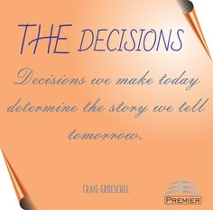 The decisions we make today determine the story we tell tomorrow.  Craig Groeschel