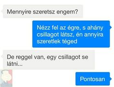 Hisz reggel is fent vannak a csillagok, csak nem látod. Funny Conversations, Funny Messages, Wholesome Memes, Funny Moments, Funny Cute, Sarcasm, Funny Jokes, Haha, Motivational Quotes