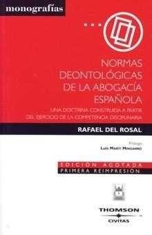 Normas deontológicas de la abogacía española : una doctrina construída a partir del ejercicio de la competencia disciplinaria / Rafael del Rosal