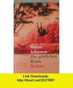 Die g�ttlichen Ryans. (9783442729852) Wayne Johnston , ISBN-10: 3442729858  , ISBN-13: 978-3442729852 ,  , tutorials , pdf , ebook , torrent , downloads , rapidshare , filesonic , hotfile , megaupload , fileserve