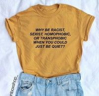 Wish   Why Be Racist When You Could Just Be Quiet Unisex Human Rights Slogan T-Shirt Tumblr Fashion Sayings Casual Tee Tops White Yellow