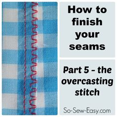 How, where and why to use the overcasting stitches that come on your machine. All about the special overcasting foot and how to sew knit hems that stretch.