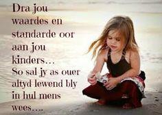Dra jou waardes en standaarde oor aan jou kinders....