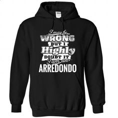 6 ARREDONDO May Be Wrong - #tshirt women #sweater storage. PURCHASE NOW => https://www.sunfrog.com/Camping/1-Black-84490345-Hoodie.html?68278