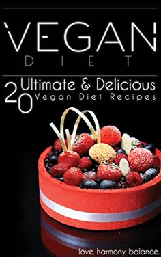 Vegan Diet: 20 Ultimate & Delicious Vegan Diet Recipes to Lose Weight and Enhance Your Life By Giving You More Energy, Vitality, and Fulfillment - While ... Free, Low Cholesterol, Prevent Disease), http://www.amazon.com/gp/product/B075NKV3HH/ref=cm_sw_r_pi_eb_lE90zb1VPF0G8