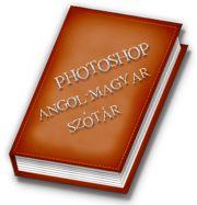 FORDÍTÁS AZ OLDALON: PHOTOSHOP ANGOL-MAGYAR SZÓTÁR Desktop Publishing, Photoshop, Ps, Photo Manipulation