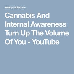 Cannabis And Internal Awareness Turn Up The Volume Of You - YouTube