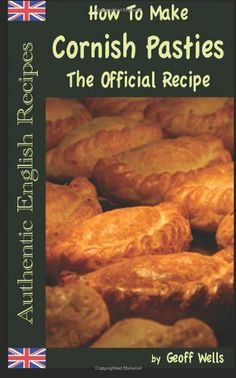 How To Make  Cornish Pasties: The Official Recipe: 8 (Authentic English Recipes) by Geoff Wells, http://www.amazon.co.uk/dp/1482585596/ref=cm_sw_r_pi_dp_dp.Isb1R76DEK