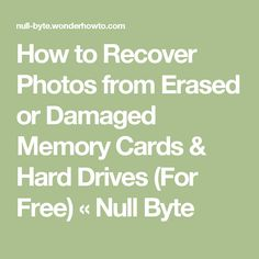 How to Recover Photos from Erased or Damaged Memory Cards & Hard Drives (For Free) « Null Byte