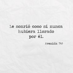 Image about text in Avenida 749 by Avenida 749 True Quotes, Book Quotes, Words Quotes, Funny Quotes, Sayings, Cute Spanish Quotes, Just In Case, Just For You, Ex Amor