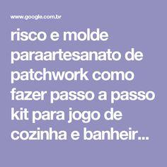 risco e molde paraartesanato de patchwork como fazer passo a passo kit para jogo de cozinha e banheiro - Pesquisa Google
