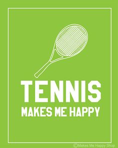 TENNIS Makes Me Happy Poster 8x10Green por makesmehappyshop en Etsy  Me too.