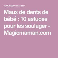 Maux de dents de bébé: 10 astuces pour les soulager - Magicmaman.com