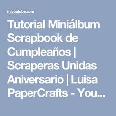 Tutorial Miniálbum Scrapbook de Cumpleaños | Scraperas Unidas Aniversario | Luisa PaperCrafts - YouTube