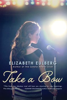 Take a Bow by Elizabeth Eulberg (reviewed http://hobbitsies.net/2012/03/take-a-bow-by-elizabeth-eulberg/)