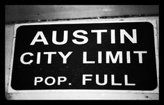Austin City Limit - Pop. Full Please DON'T f-ing move here!