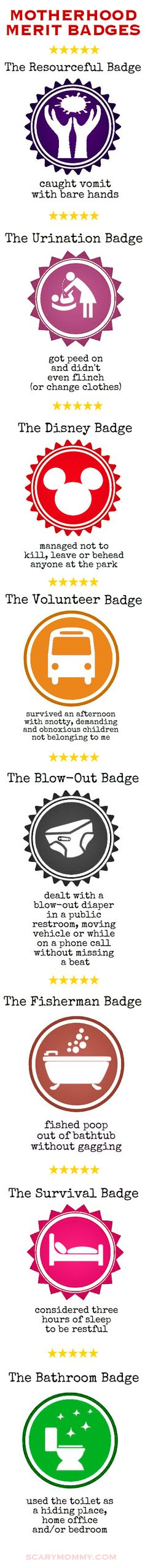 Motherhood Merit Badges. So true. I have earned all but 2, the Fisherman and Disney badges