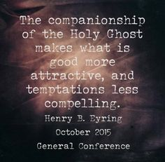 """October """" The Holy Ghost as Your Companion""""… Lds Quotes, Religious Quotes, True Quotes, Great Quotes, Quotes To Live By, Gospel Quotes, Mormon Quotes, Quotable Quotes, Uplifting Thoughts"""