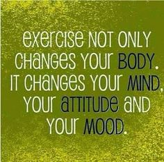 You can't find a more accurate quote than this one. Exercise improves your mental AND physical health.