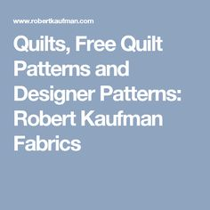 Quilts, Free Quilt Patterns and Designer Patterns: Robert Kaufman Fabrics