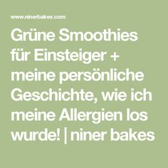 Grüne Smoothies für Einsteiger + meine persönliche Geschichte, wie ich meine Allergien los wurde! | niner bakes